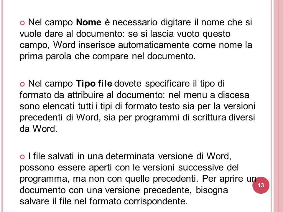 13 Nel campo Nome è necessario digitare il nome che si vuole dare al documento: se si lascia vuoto questo campo, Word inserisce automaticamente come n
