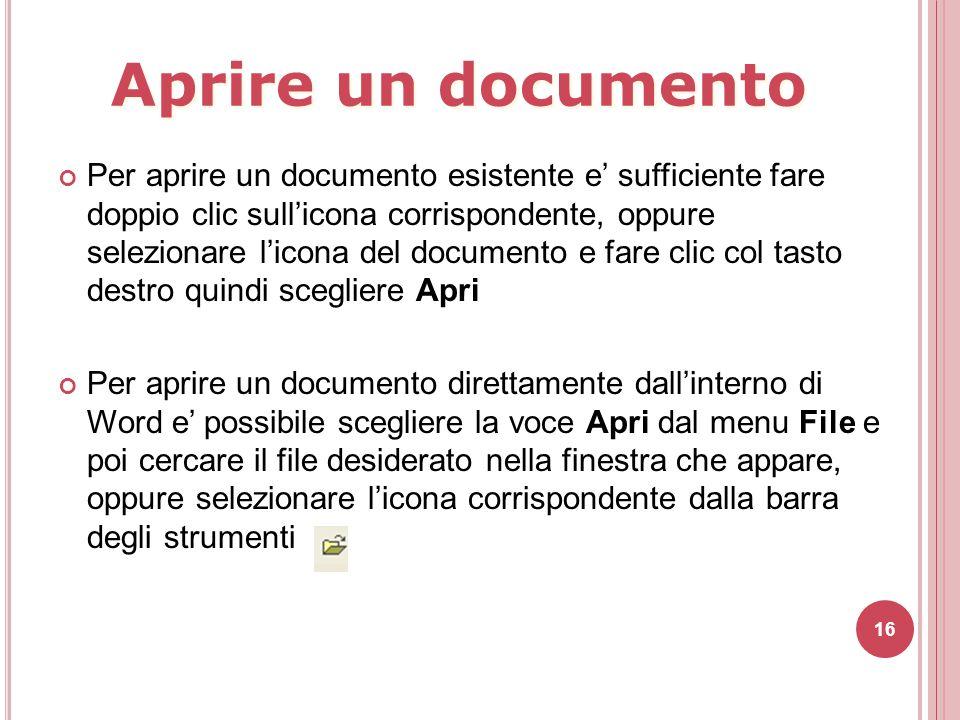 16 Per aprire un documento esistente e' sufficiente fare doppio clic sull'icona corrispondente, oppure selezionare l'icona del documento e fare clic c
