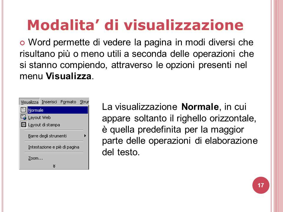 17 La visualizzazione Normale, in cui appare soltanto il righello orizzontale, è quella predefinita per la maggior parte delle operazioni di elaborazi