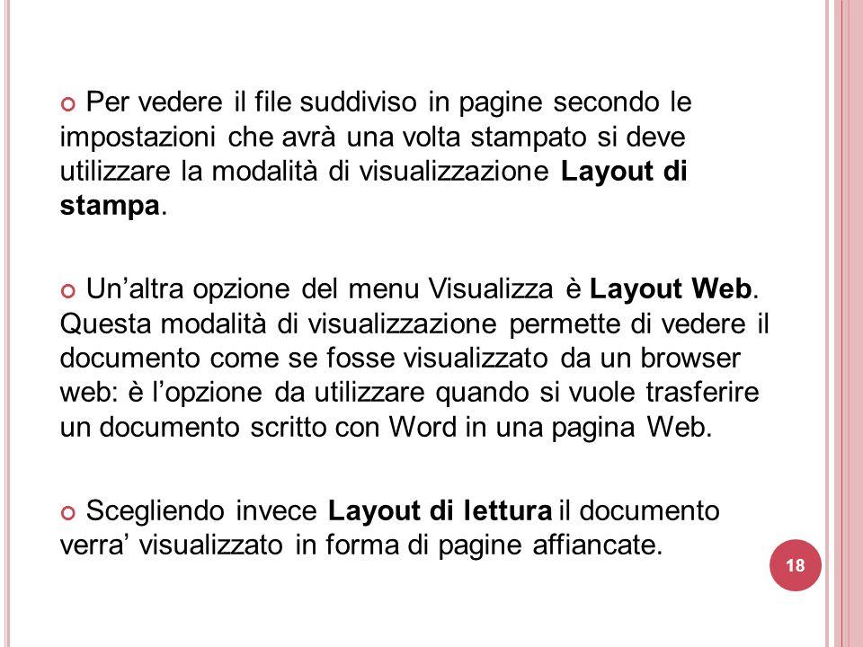18 Per vedere il file suddiviso in pagine secondo le impostazioni che avrà una volta stampato si deve utilizzare la modalità di visualizzazione Layout