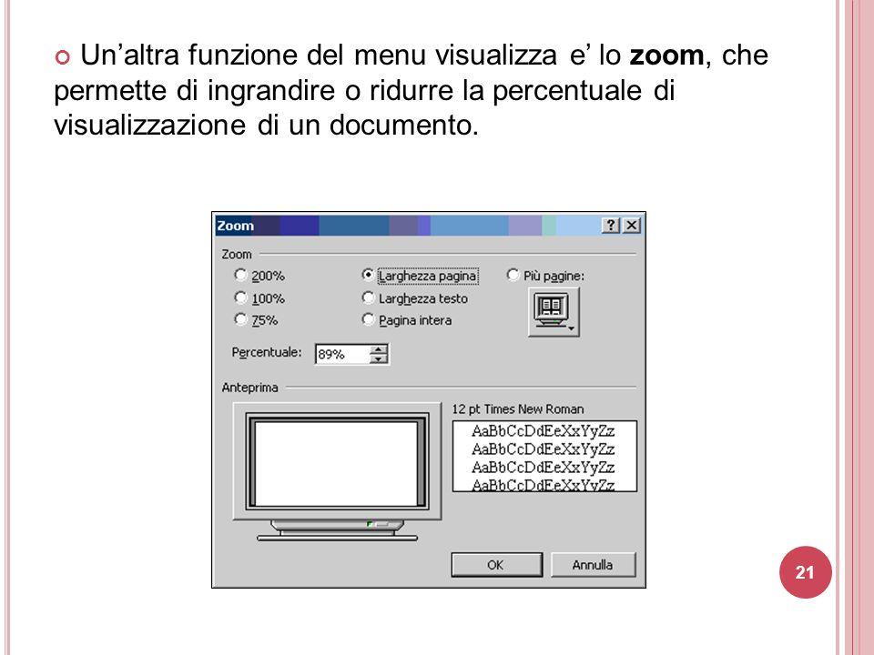 21 Un'altra funzione del menu visualizza e' lo zoom, che permette di ingrandire o ridurre la percentuale di visualizzazione di un documento.