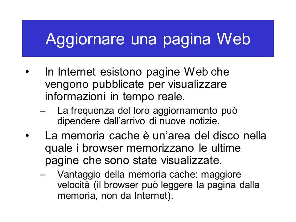 Aggiornare una pagina Web In Internet esistono pagine Web che vengono pubblicate per visualizzare informazioni in tempo reale. –La frequenza del loro