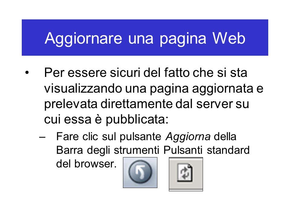 Aggiornare una pagina Web Per essere sicuri del fatto che si sta visualizzando una pagina aggiornata e prelevata direttamente dal server su cui essa è