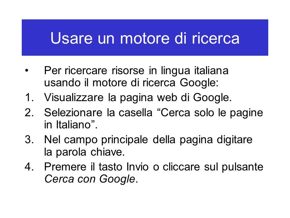 """Per ricercare risorse in lingua italiana usando il motore di ricerca Google: 1.Visualizzare la pagina web di Google. 2.Selezionare la casella """"Cerca s"""