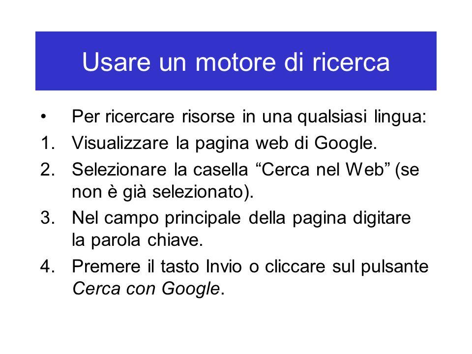 """Usare un motore di ricerca Per ricercare risorse in una qualsiasi lingua: 1.Visualizzare la pagina web di Google. 2.Selezionare la casella """"Cerca nel"""