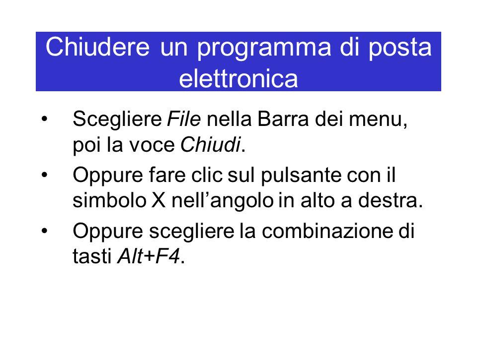 Chiudere un programma di posta elettronica Scegliere File nella Barra dei menu, poi la voce Chiudi. Oppure fare clic sul pulsante con il simbolo X nel