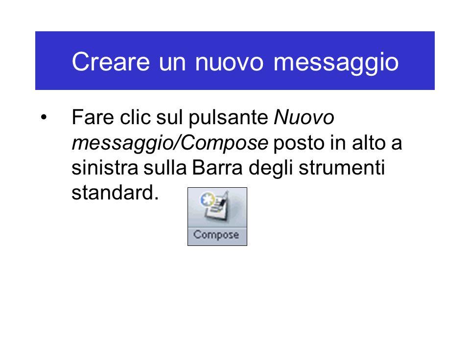 Creare un nuovo messaggio Fare clic sul pulsante Nuovo messaggio/Compose posto in alto a sinistra sulla Barra degli strumenti standard.