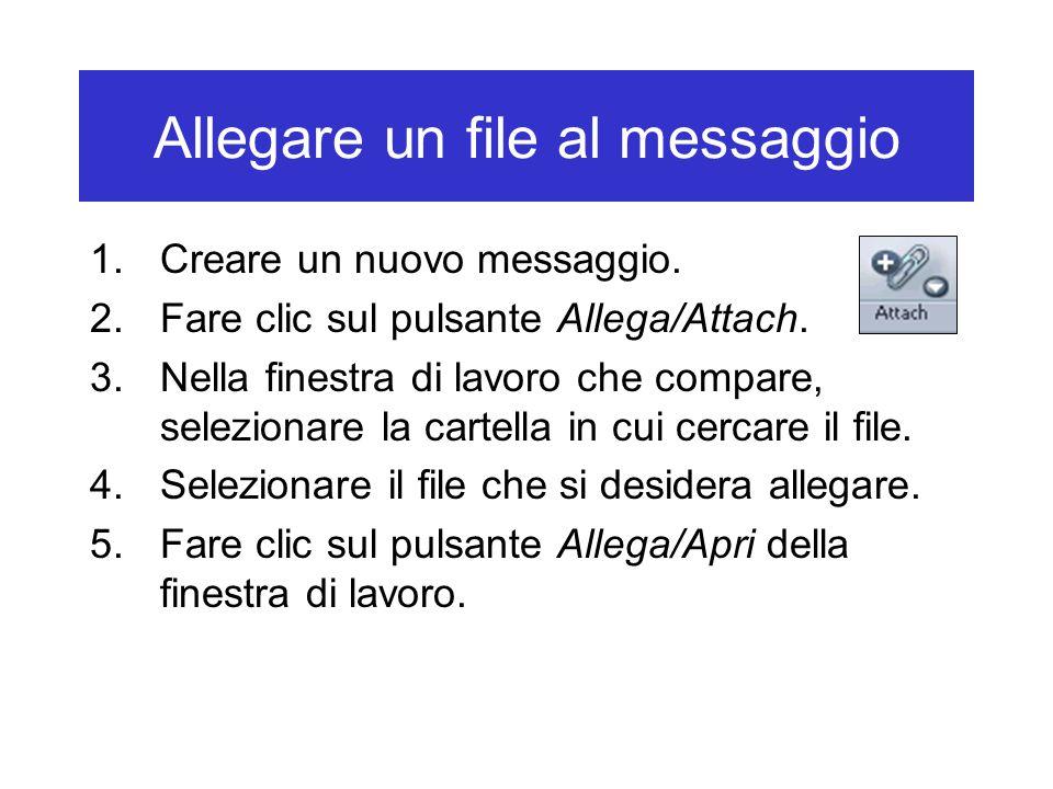 Allegare un file al messaggio 1.Creare un nuovo messaggio. 2.Fare clic sul pulsante Allega/Attach. 3.Nella finestra di lavoro che compare, selezionare