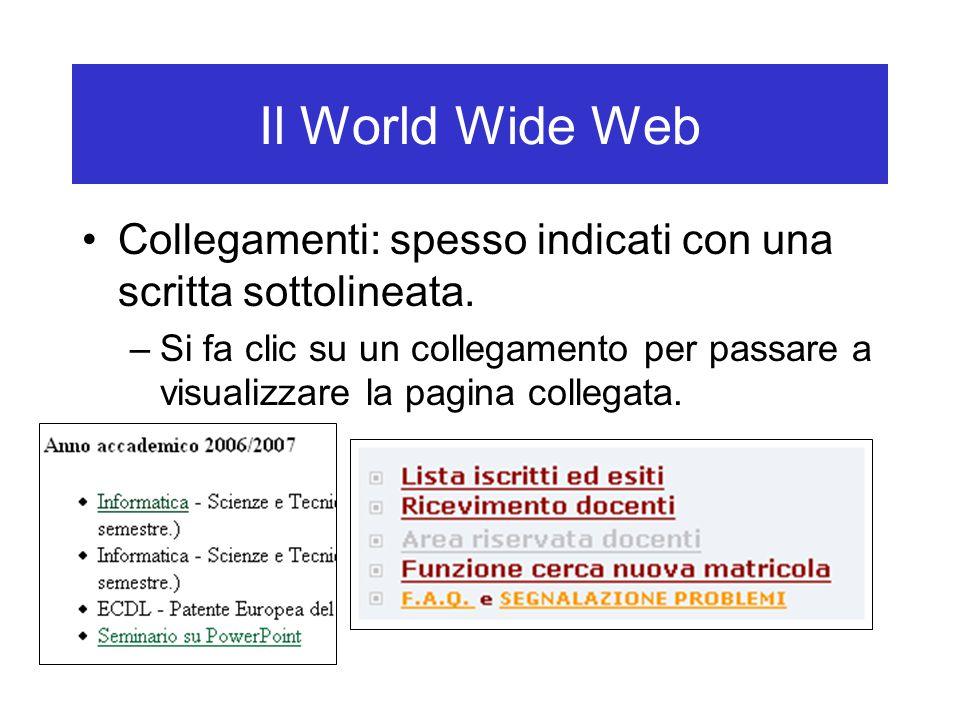 Il World Wide Web Collegamenti: spesso indicati con una scritta sottolineata. –Si fa clic su un collegamento per passare a visualizzare la pagina coll