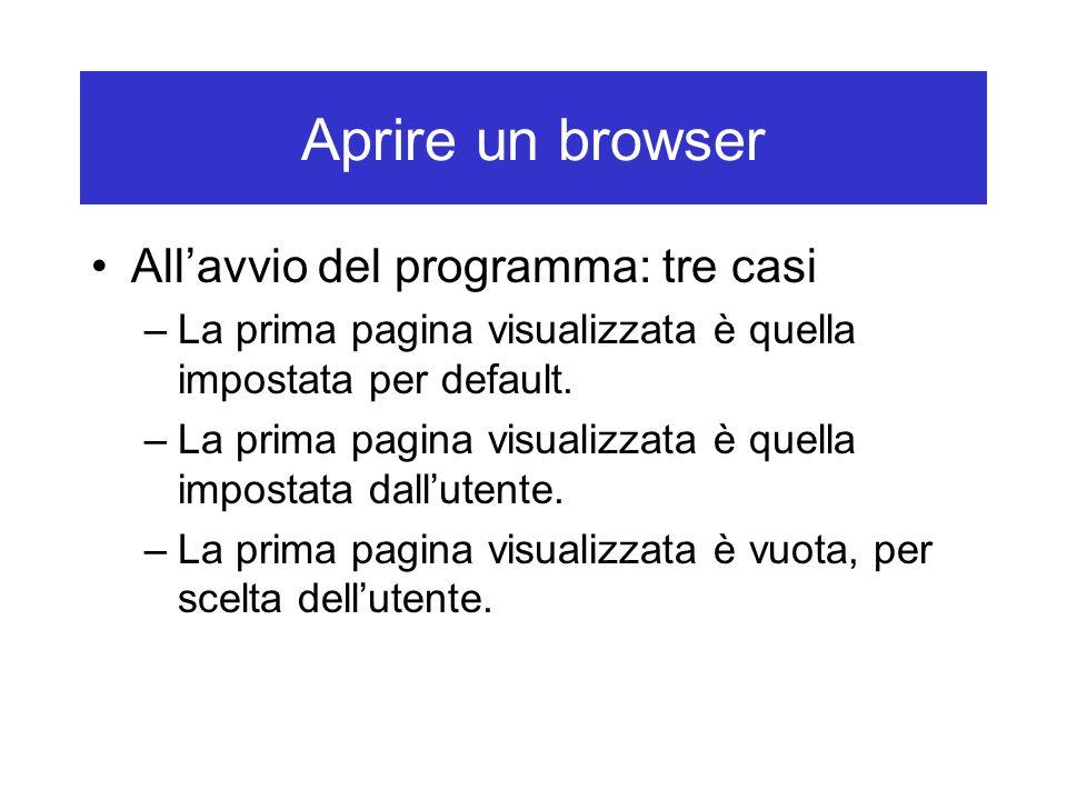 Aprire un browser All'avvio del programma: tre casi –La prima pagina visualizzata è quella impostata per default. –La prima pagina visualizzata è quel