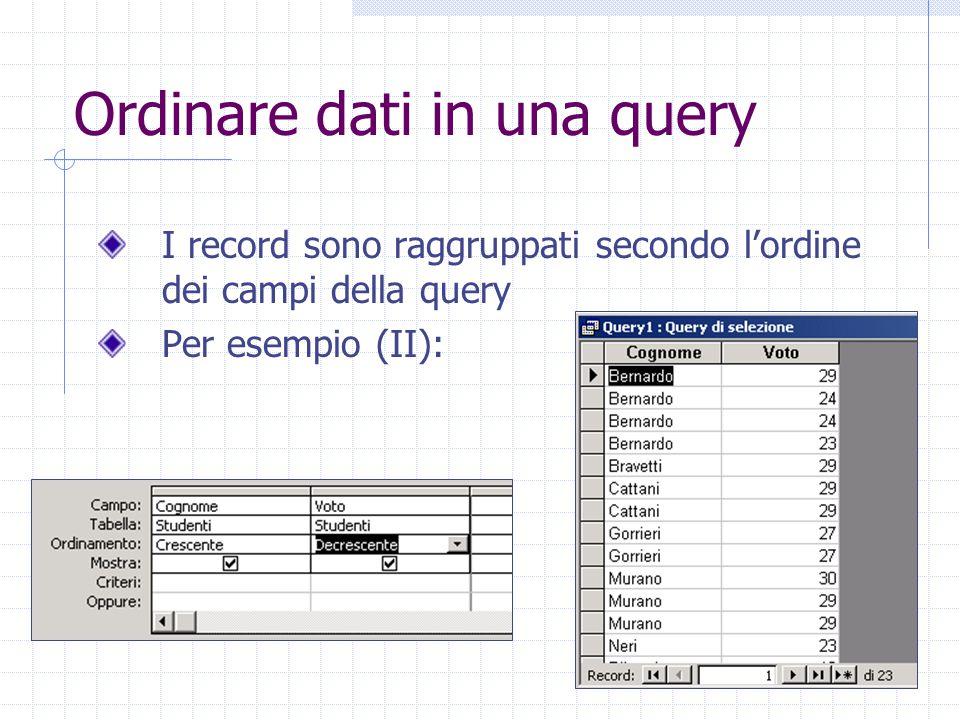 Ordinare dati in una query I record sono raggruppati secondo l'ordine dei campi della query Per esempio (II):