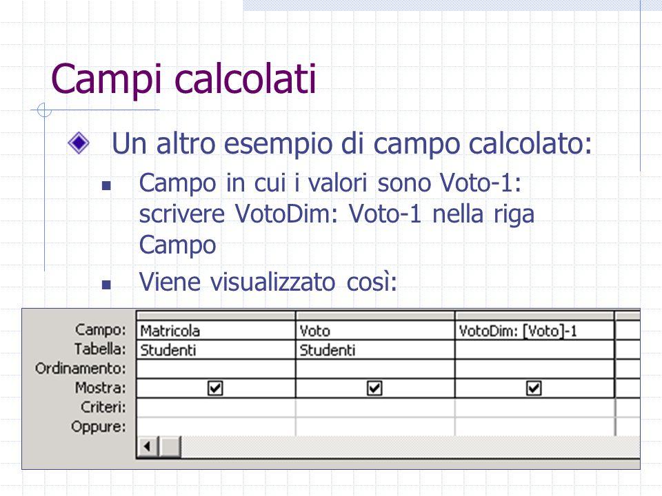 Campi calcolati Un altro esempio di campo calcolato: Campo in cui i valori sono Voto-1: scrivere VotoDim: Voto-1 nella riga Campo Viene visualizzato così: