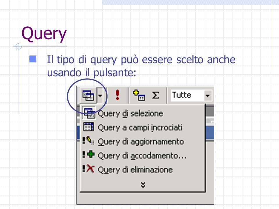 Query Il tipo di query può essere scelto anche usando il pulsante: