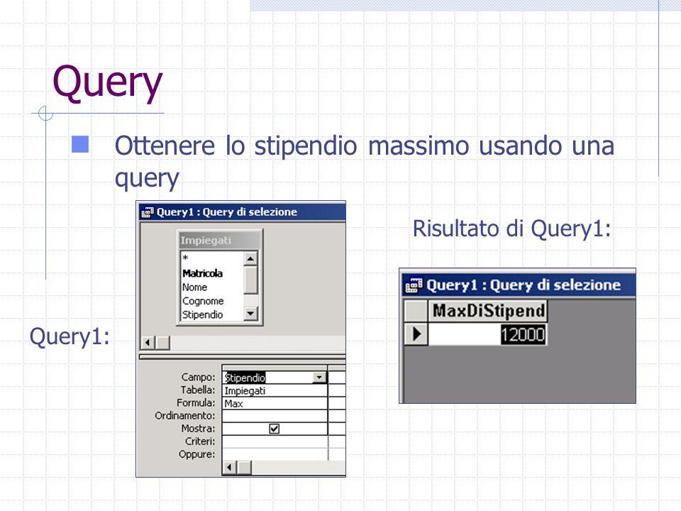 Query Ottenere lo stipendio massimo usando una query Query1: Risultato di Query1: