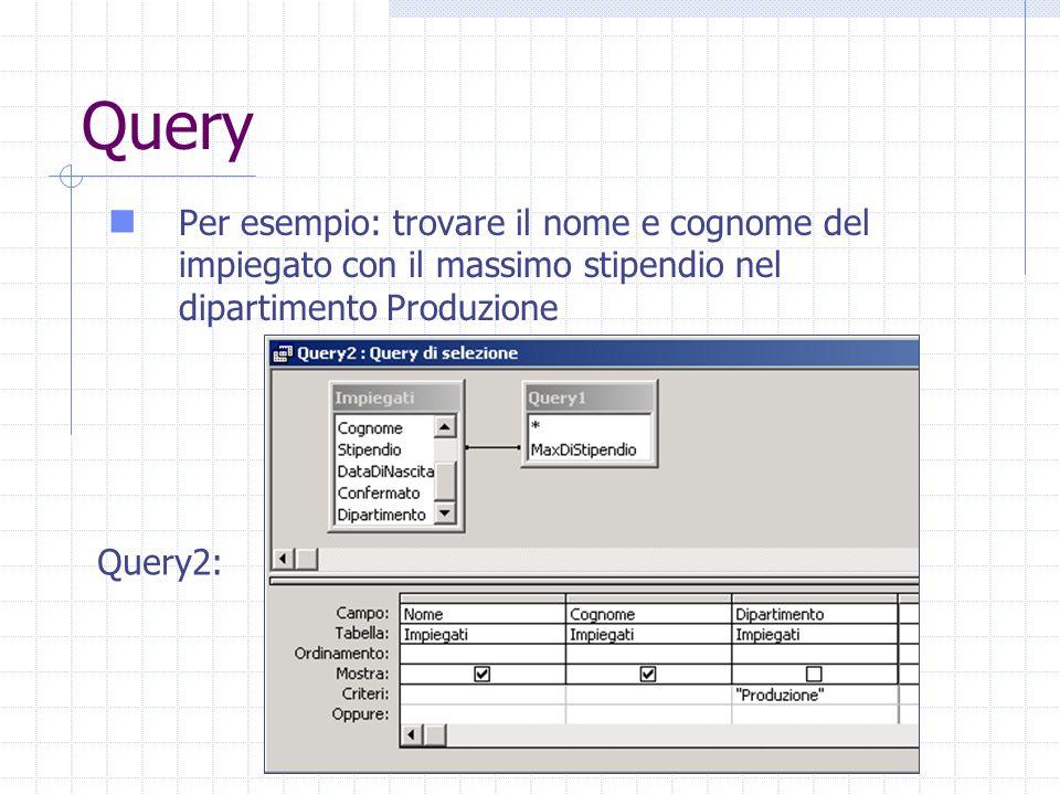 Query Per esempio: trovare il nome e cognome del impiegato con il massimo stipendio nel dipartimento Produzione Query2: