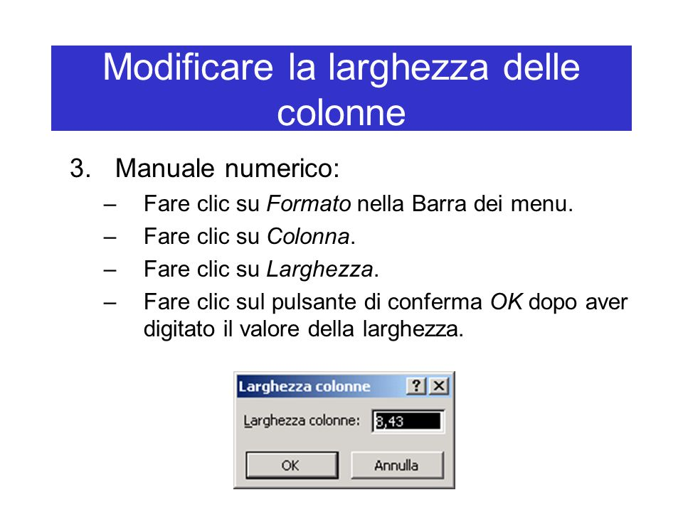 Modificare la larghezza delle colonne 3.Manuale numerico: –Fare clic su Formato nella Barra dei menu.