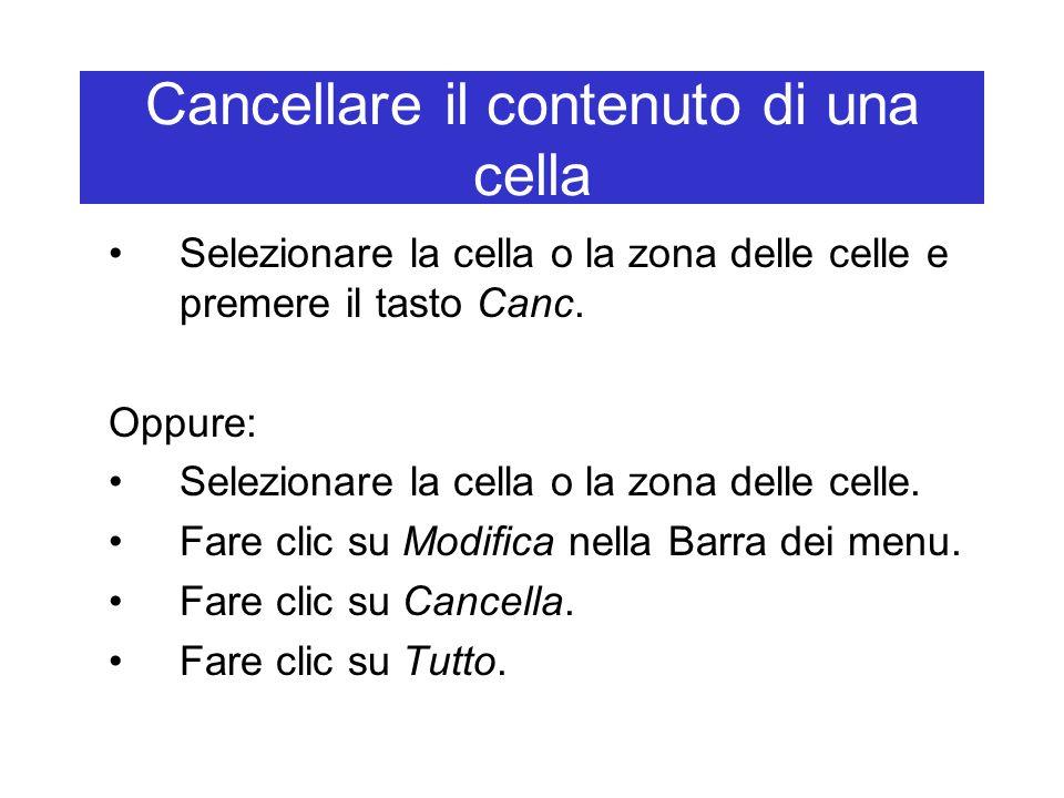 Cancellare il contenuto di una cella Selezionare la cella o la zona delle celle e premere il tasto Canc.