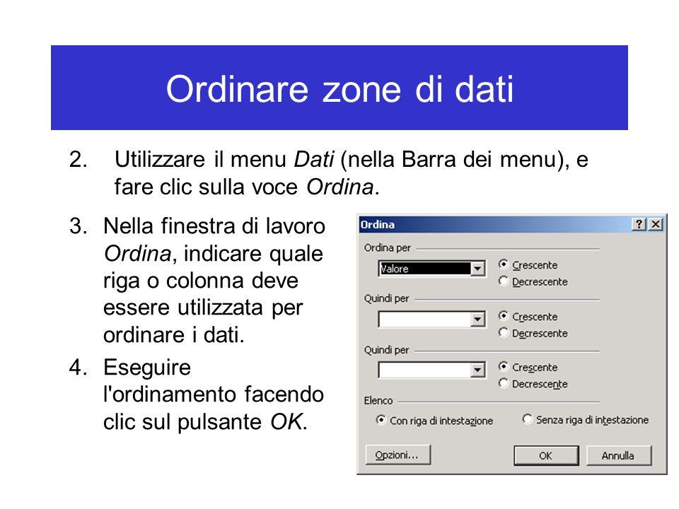 Ordinare zone di dati 2.Utilizzare il menu Dati (nella Barra dei menu), e fare clic sulla voce Ordina.