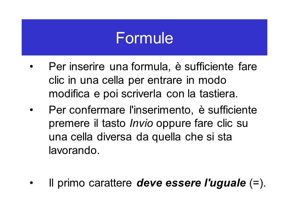 Formule Per inserire una formula, è sufficiente fare clic in una cella per entrare in modo modifica e poi scriverla con la tastiera.