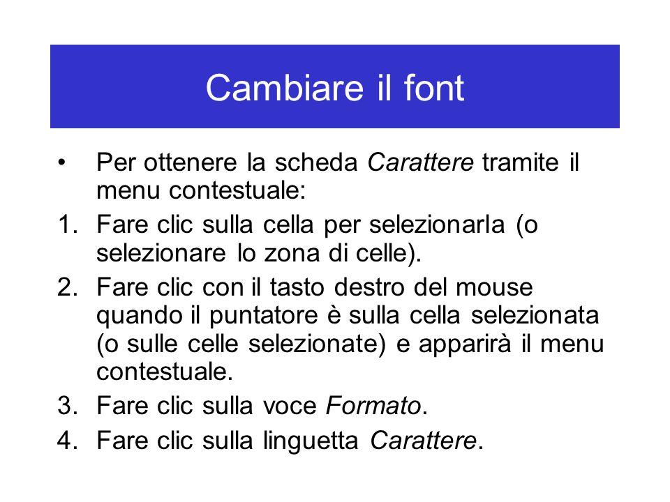 Cambiare il font Per ottenere la scheda Carattere tramite il menu contestuale: 1.Fare clic sulla cella per selezionarla (o selezionare lo zona di celle).