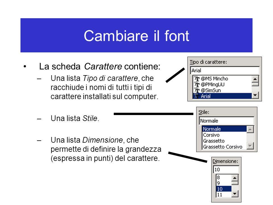 Cambiare il font La scheda Carattere contiene: –Una lista Tipo di carattere, che racchiude i nomi di tutti i tipi di carattere installati sul computer.