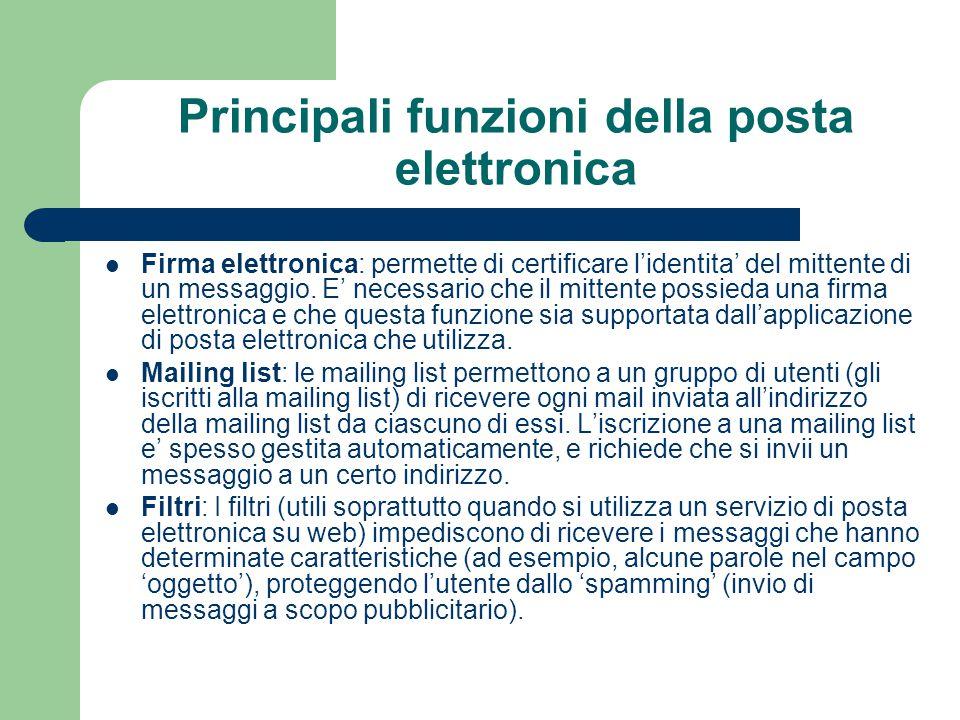 Principali funzioni della posta elettronica Firma elettronica: permette di certificare l'identita' del mittente di un messaggio.