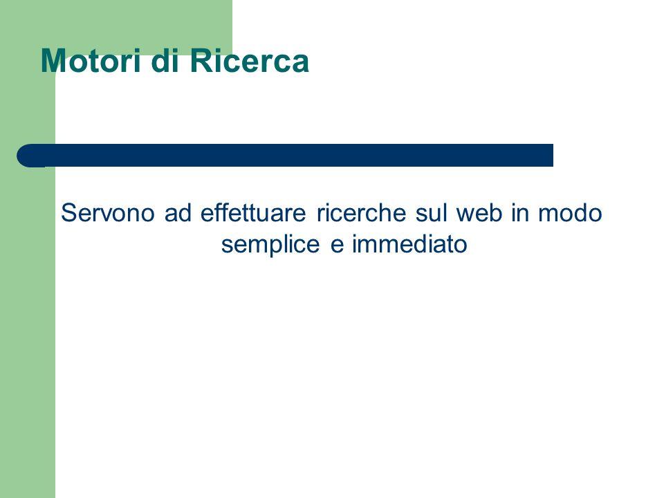 Motori di Ricerca Servono ad effettuare ricerche sul web in modo semplice e immediato