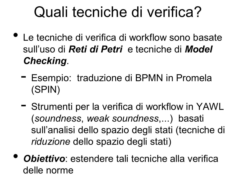 Quali tecniche di verifica? Le tecniche di verifica di workflow sono basate sull'uso di Reti di Petri e tecniche di Model Checking. - Esempio: traduzi