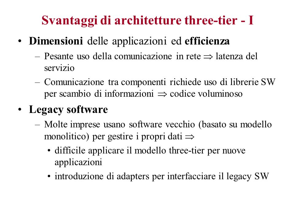 Vantaggi di architetture three-tier - III Applicazioni distribuite geograficamente –Data server centrale –Business logic gestita da server logici regi