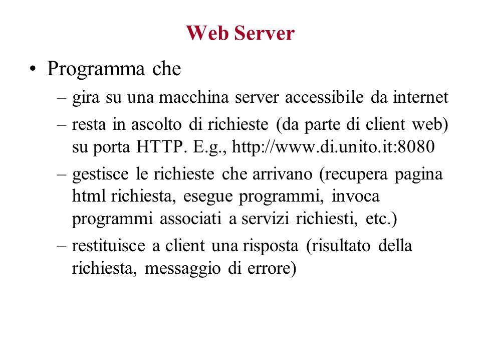 Web Server Programma che –gira su una macchina server accessibile da internet –resta in ascolto di richieste (da parte di client web) su porta HTTP.