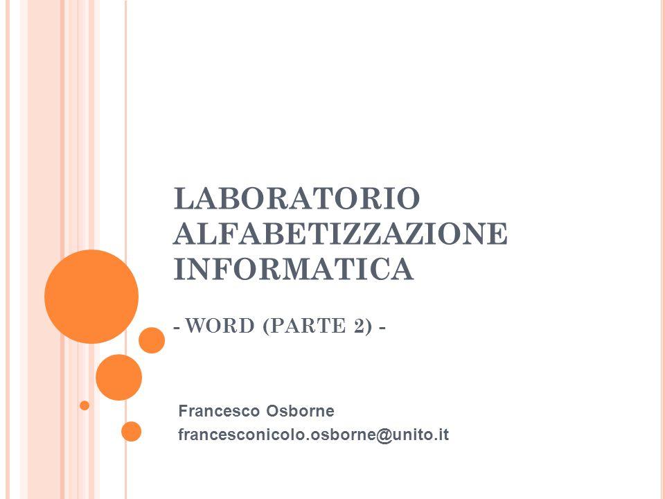LABORATORIO ALFABETIZZAZIONE INFORMATICA - WORD (PARTE 2) - Francesco Osborne francesconicolo.osborne@unito.it