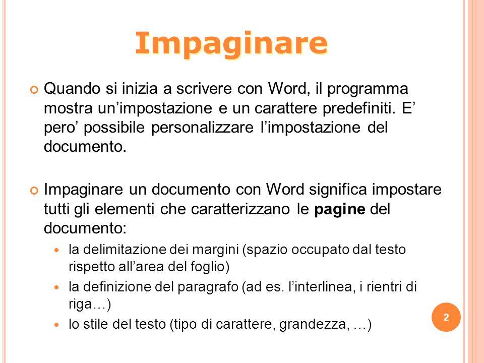 2. Impaginare Quando si inizia a scrivere con Word, il programma mostra un'impostazione e un carattere predefiniti. E' pero' possibile personalizzare