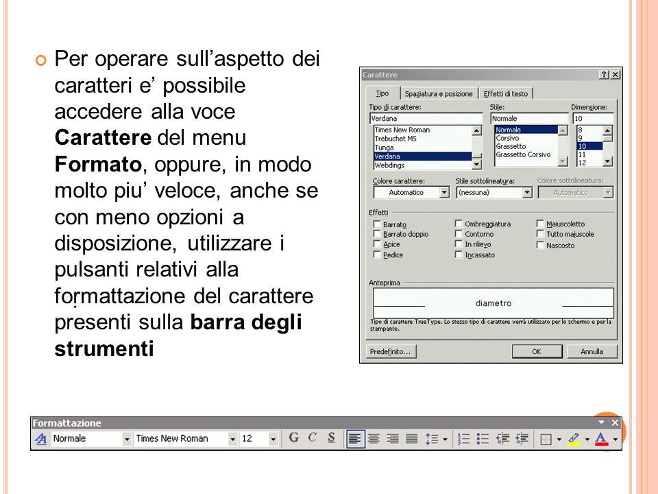 24. Per operare sull'aspetto dei caratteri e' possibile accedere alla voce Carattere del menu Formato, oppure, in modo molto piu' veloce, anche se con