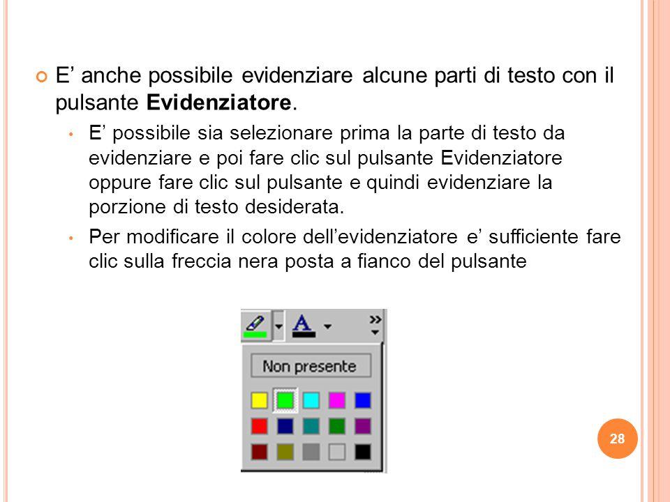 28 E' anche possibile evidenziare alcune parti di testo con il pulsante Evidenziatore. E' possibile sia selezionare prima la parte di testo da evidenz