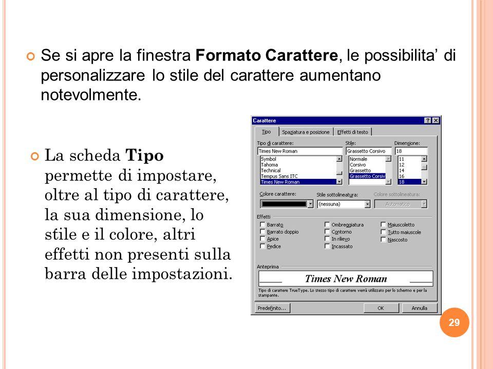 29. Se si apre la finestra Formato Carattere, le possibilita' di personalizzare lo stile del carattere aumentano notevolmente. La scheda Tipo permette
