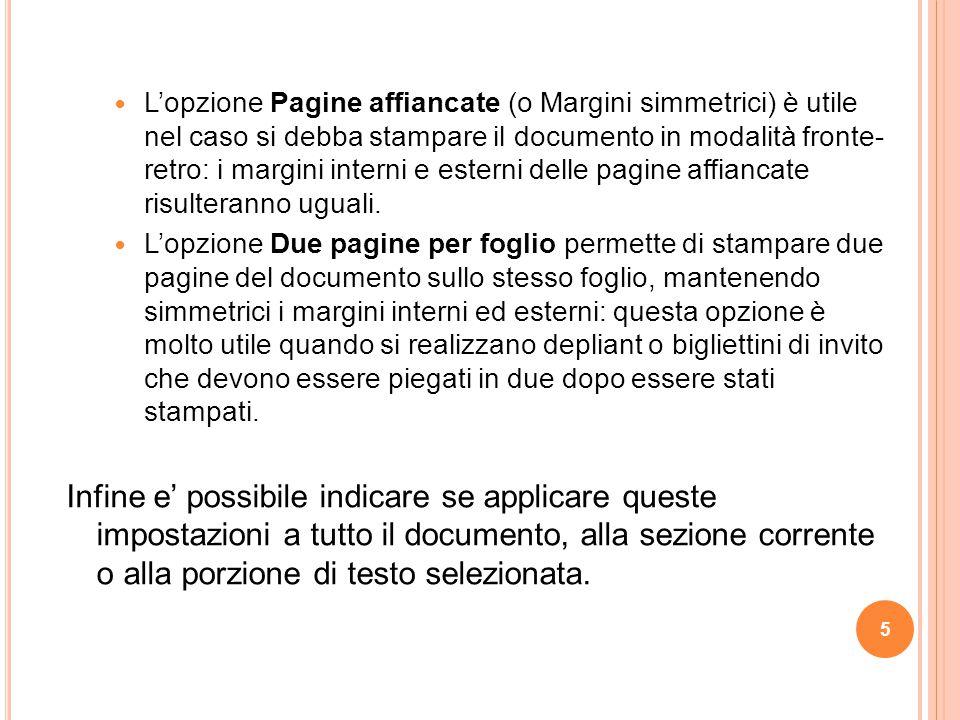5 L'opzione Pagine affiancate (o Margini simmetrici) è utile nel caso si debba stampare il documento in modalità fronte- retro: i margini interni e es