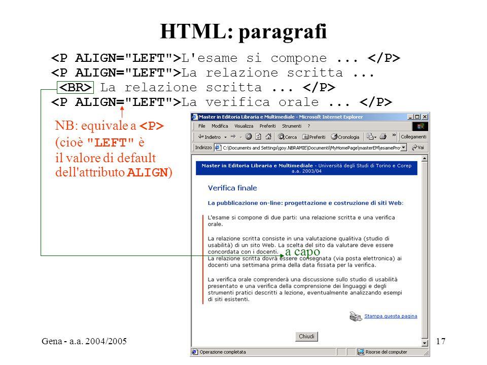 Gena - a.a. 2004/2005Web Design17 HTML: paragrafi L'esame si compone... La relazione scritta... La verifica orale... NB: equivale a (cioè