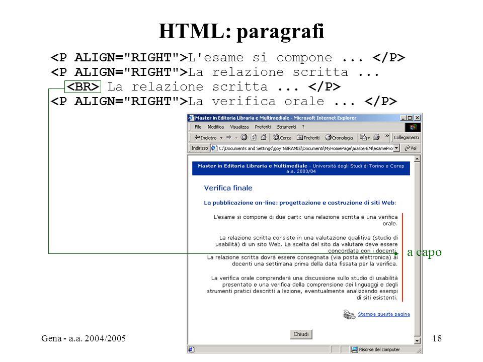 Gena - a.a. 2004/2005Web Design18 HTML: paragrafi L'esame si compone... La relazione scritta... La verifica orale... a capo