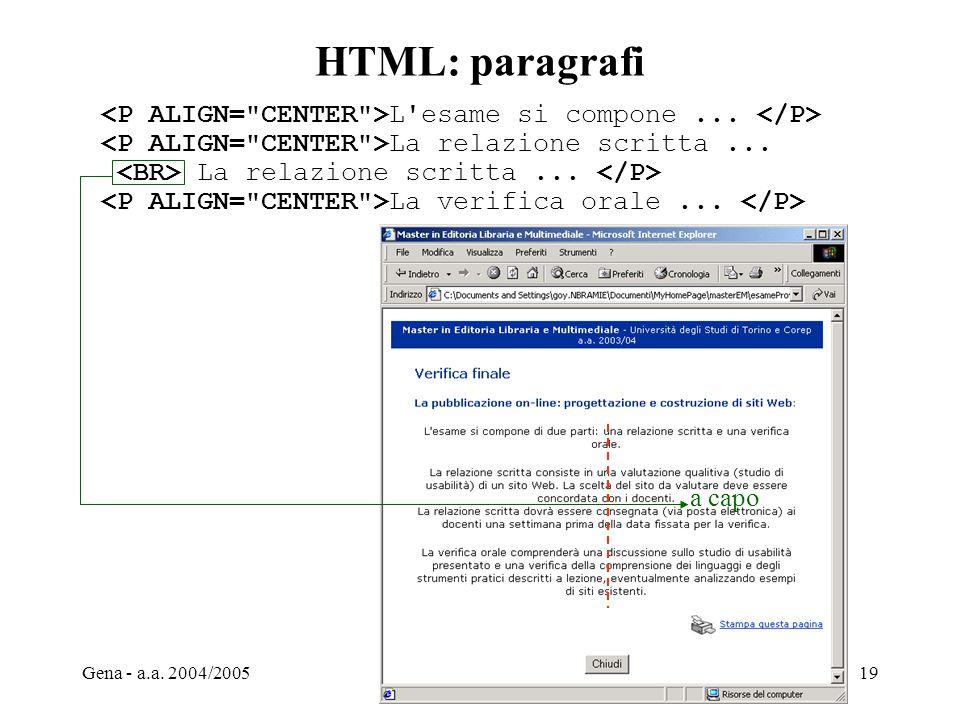 Gena - a.a. 2004/2005Web Design19 HTML: paragrafi L'esame si compone... La relazione scritta... La verifica orale... a capo