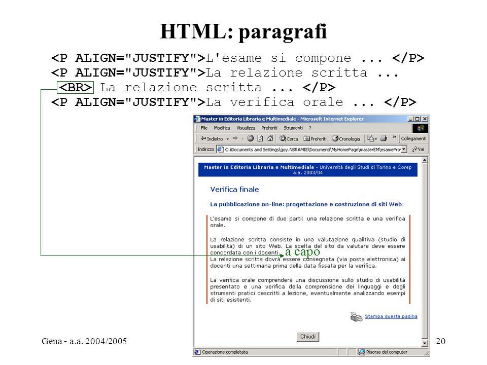 Gena - a.a. 2004/2005Web Design20 HTML: paragrafi L'esame si compone... La relazione scritta... La verifica orale... a capo