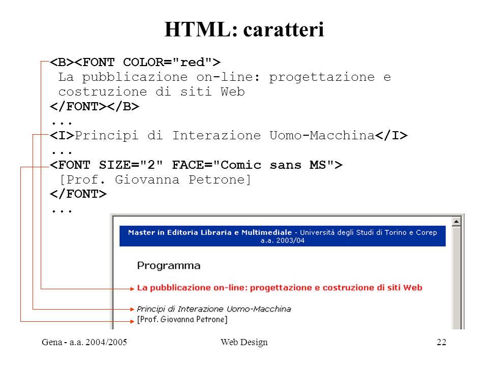 Gena - a.a. 2004/2005Web Design22 HTML: caratteri La pubblicazione on-line: progettazione e costruzione di siti Web... Principi di Interazione Uomo-Ma