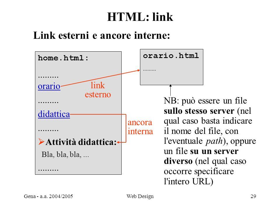 Gena - a.a. 2004/2005Web Design29 HTML: link Link esterni e ancore interne: home.html:......... orario......... didattica.........  Attività didattic