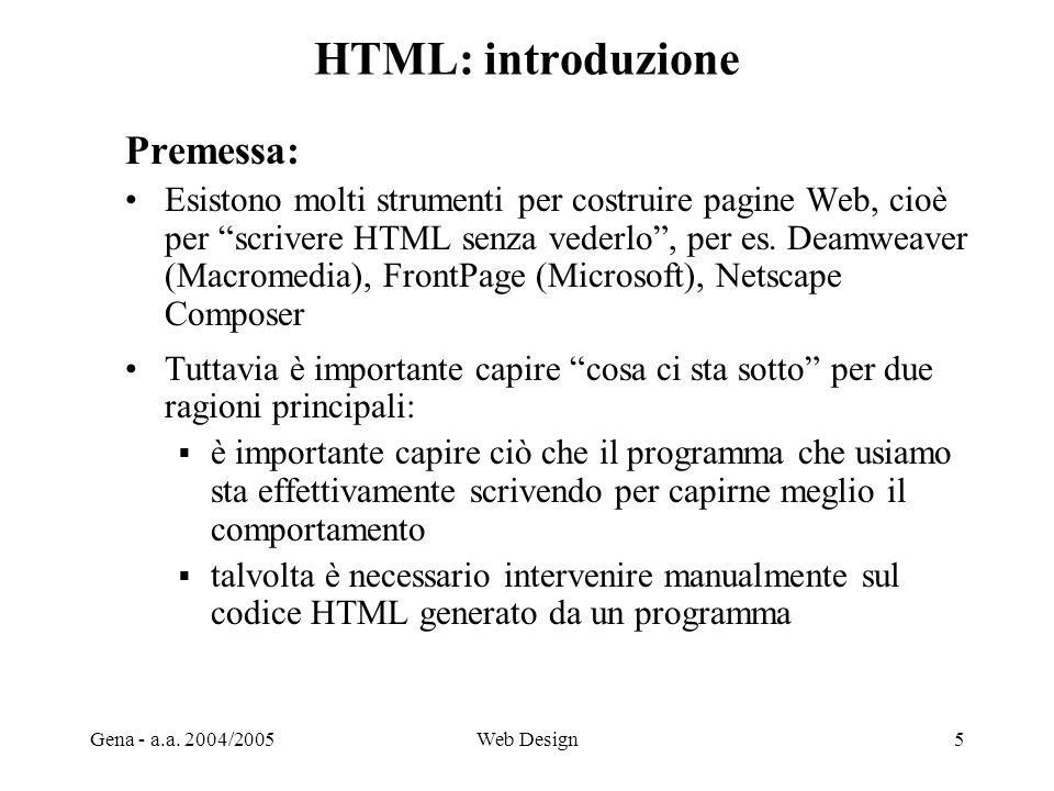 """Gena - a.a. 2004/2005Web Design5 HTML: introduzione Premessa: Esistono molti strumenti per costruire pagine Web, cioè per """"scrivere HTML senza vederlo"""