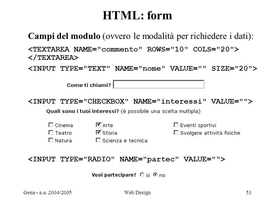 Gena - a.a. 2004/2005Web Design53 HTML: form Campi del modulo (ovvero le modalità per richiedere i dati):
