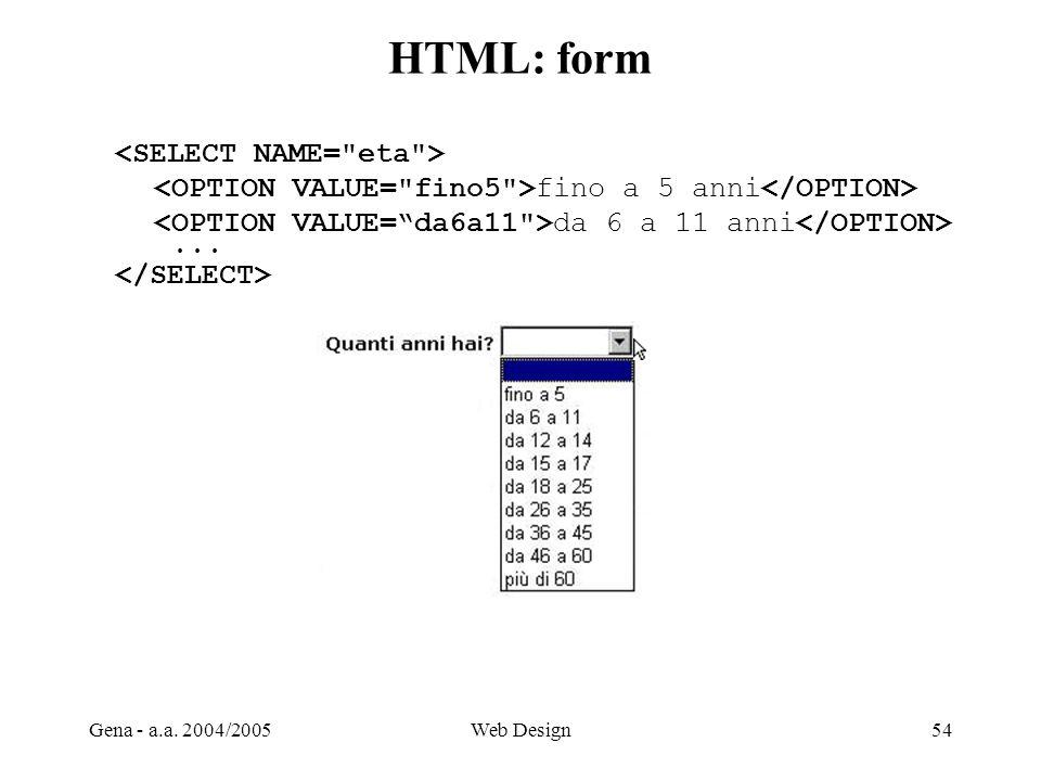 Gena - a.a. 2004/2005Web Design54 HTML: form fino a 5 anni da 6 a 11 anni...