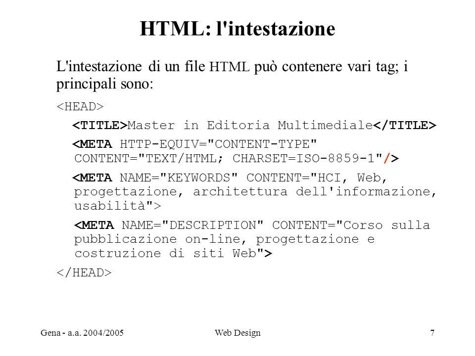 Gena - a.a. 2004/2005Web Design7 HTML: l'intestazione L'intestazione di un file HTML può contenere vari tag; i principali sono: Master in Editoria Mul