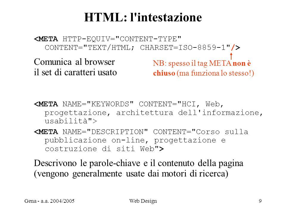 Gena - a.a. 2004/2005Web Design9 HTML: l'intestazione Comunica al browser il set di caratteri usato Descrivono le parole-chiave e il contenuto della p