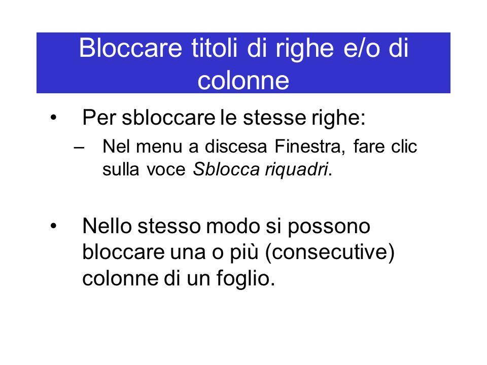 Bloccare titoli di righe e/o di colonne Per sbloccare le stesse righe: –Nel menu a discesa Finestra, fare clic sulla voce Sblocca riquadri.