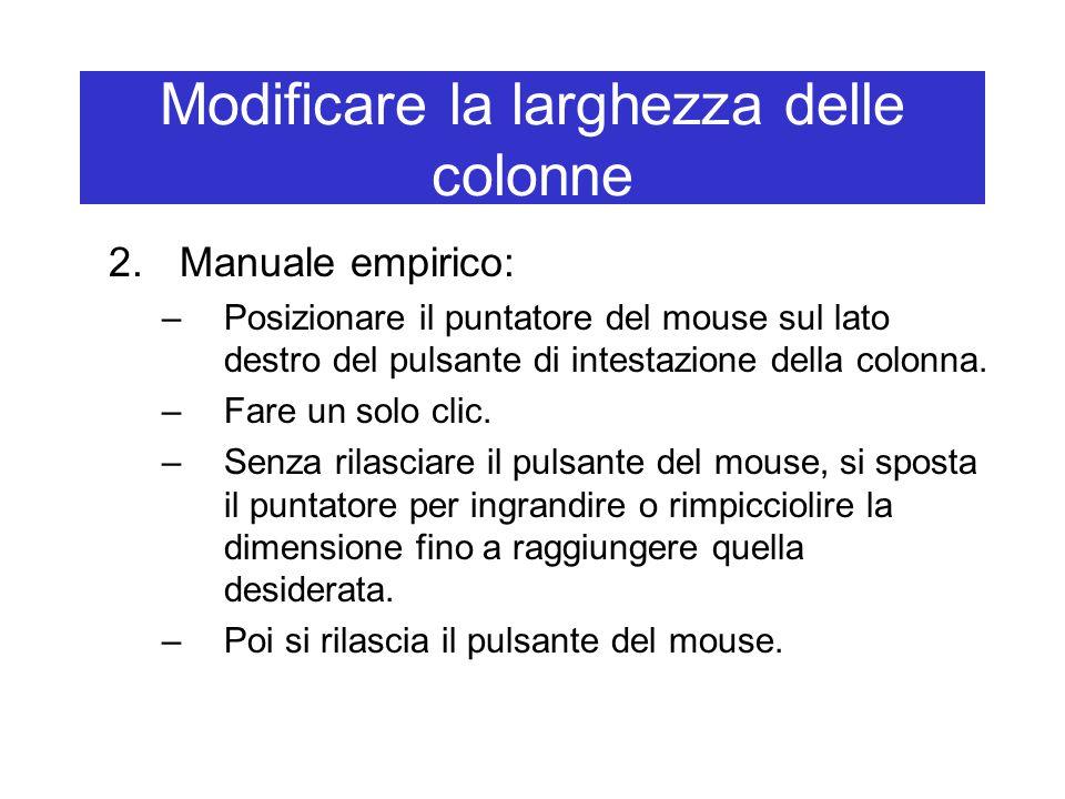 Modificare la larghezza delle colonne 2.Manuale empirico: –Posizionare il puntatore del mouse sul lato destro del pulsante di intestazione della colonna.