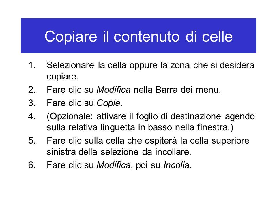 Copiare il contenuto di celle 1.Selezionare la cella oppure la zona che si desidera copiare.